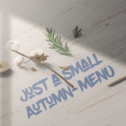 – Just a small autumn menu –